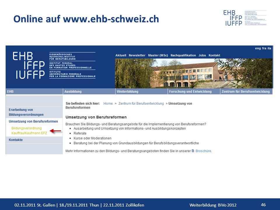 02.11.2011 St. Gallen | 18./19.11.2011 Thun | 22.11.2011 ZollikofenWeiterbildung BiVo 2012 46 Online auf www.ehb-schweiz.ch