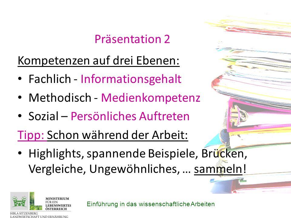 Präsentation 2 Kompetenzen auf drei Ebenen: Fachlich - Informationsgehalt Methodisch - Medienkompetenz Sozial – Persönliches Auftreten Tipp: Schon während der Arbeit: Highlights, spannende Beispiele, Brücken, Vergleiche, Ungewöhnliches, … sammeln.