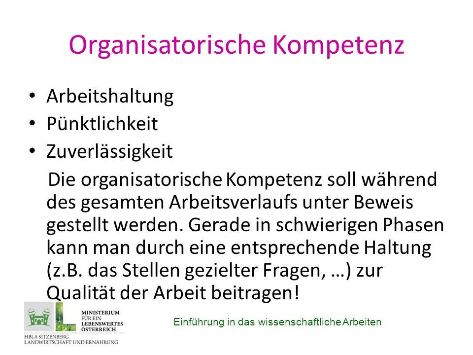 Organisatorische Kompetenz Arbeitshaltung Pünktlichkeit Zuverlässigkeit Die organisatorische Kompetenz soll während des gesamten Arbeitsverlaufs unter Beweis gestellt werden.
