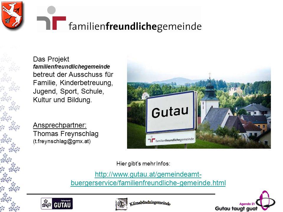 http://www.gutau.at/gemeindeamt- buergerservice/familienfreundliche-gemeinde.html Das Projekt familienfreundlichegemeinde betreut der Ausschuss für Familie, Kinderbetreuung, Jugend, Sport, Schule, Kultur und Bildung.