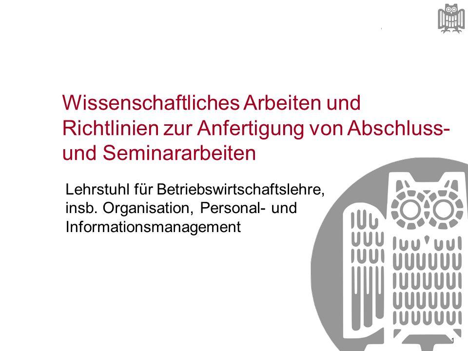 Lehrstuhl für Betriebswirtschaftslehre, insb. Organisation, Personal- und Informationsmanagement Wissenschaftliches Arbeiten und Richtlinien zur Anfer