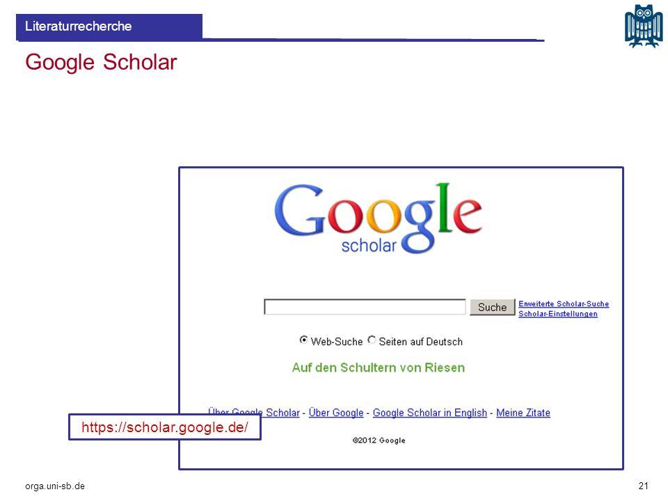 Google Scholar orga.uni-sb.de 21 Literaturrecherche https://scholar.google.de/