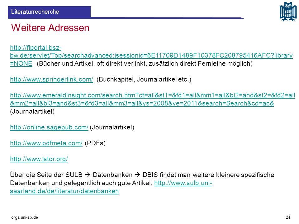 Weitere Adressen orga.uni-sb.de http://flportal.bsz- bw.de/servlet/Top/searchadvanced;jsessionid=6E11709D1489F10378FC208795416AFC?library =NONEhttp://