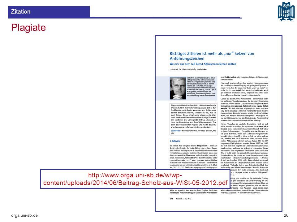 Plagiate orga.uni-sb.de 26 Zitation http://www.orga.uni-sb.de/w/wp- content/uploads/2014/06/Beitrag-Scholz-aus-WiSt-05-2012.pdf