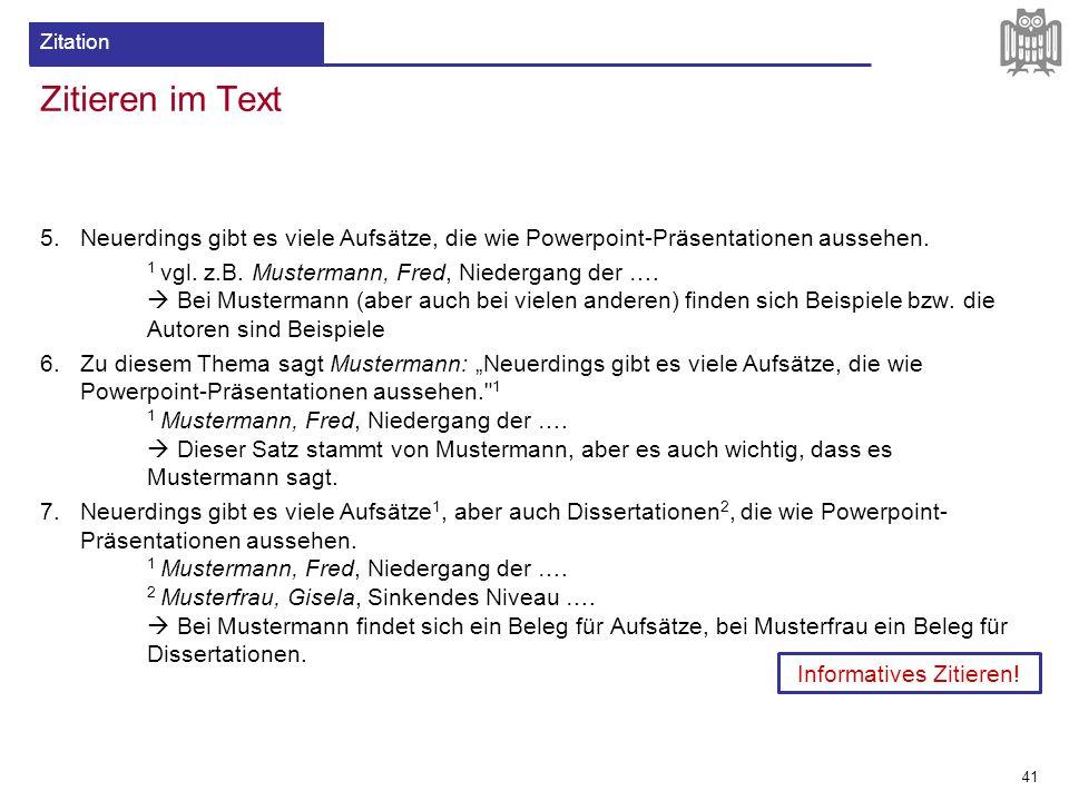 Zitieren im Text 5.Neuerdings gibt es viele Aufsätze, die wie Powerpoint-Präsentationen aussehen. 1 vgl. z.B. Mustermann, Fred, Niedergang der ….  Be