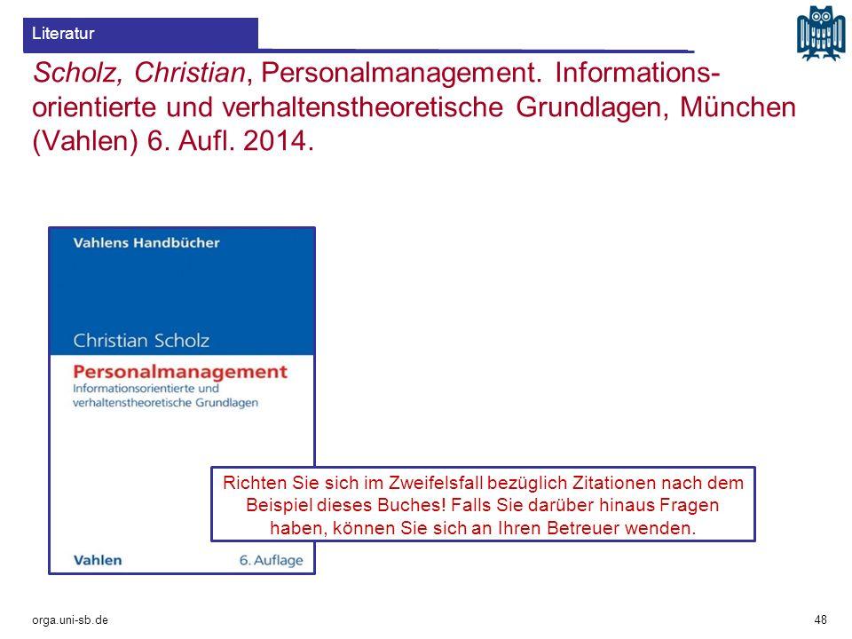 orga.uni-sb.de 48 Literatur Scholz, Christian, Personalmanagement. Informations- orientierte und verhaltenstheoretische Grundlagen, München (Vahlen) 6