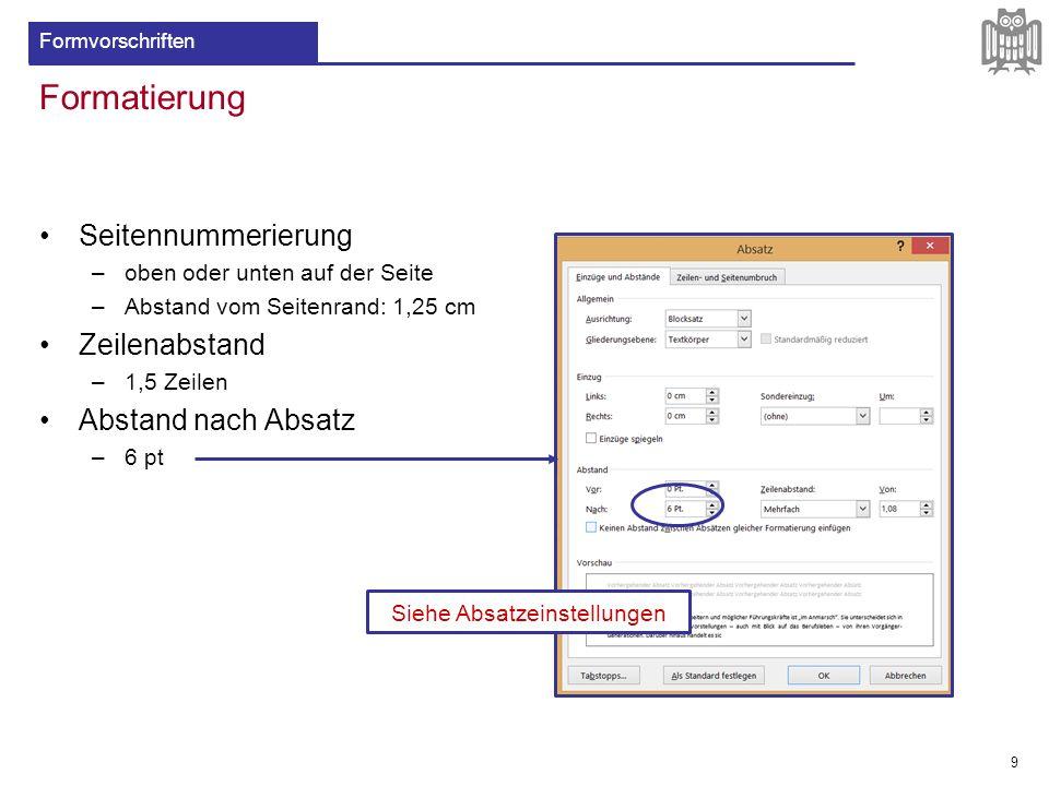 Formatierung Seitennummerierung –oben oder unten auf der Seite –Abstand vom Seitenrand: 1,25 cm Zeilenabstand –1,5 Zeilen Abstand nach Absatz –6 pt 9
