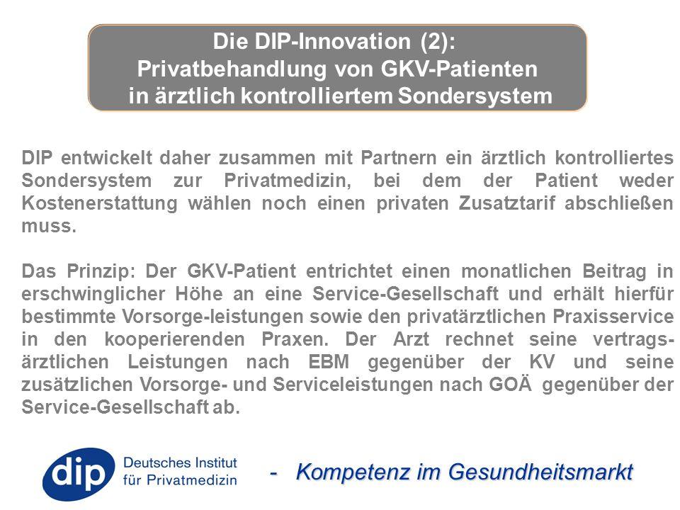 - Kompetenz im Gesundheitsmarkt DIP entwickelt daher zusammen mit Partnern ein ärztlich kontrolliertes Sondersystem zur Privatmedizin, bei dem der Pat