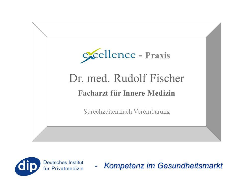 - Kompetenz im Gesundheitsmarkt - Praxis Dr. med. Rudolf Fischer Facharzt für Innere Medizin Sprechzeiten nach Vereinbarung