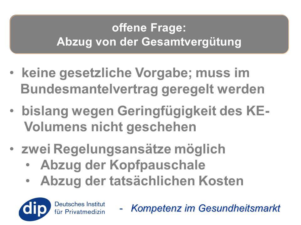 - Kompetenz im Gesundheitsmarkt keine gesetzliche Vorgabe; muss im Bundesmantelvertrag geregelt werden bislang wegen Geringfügigkeit des KE- Volumens