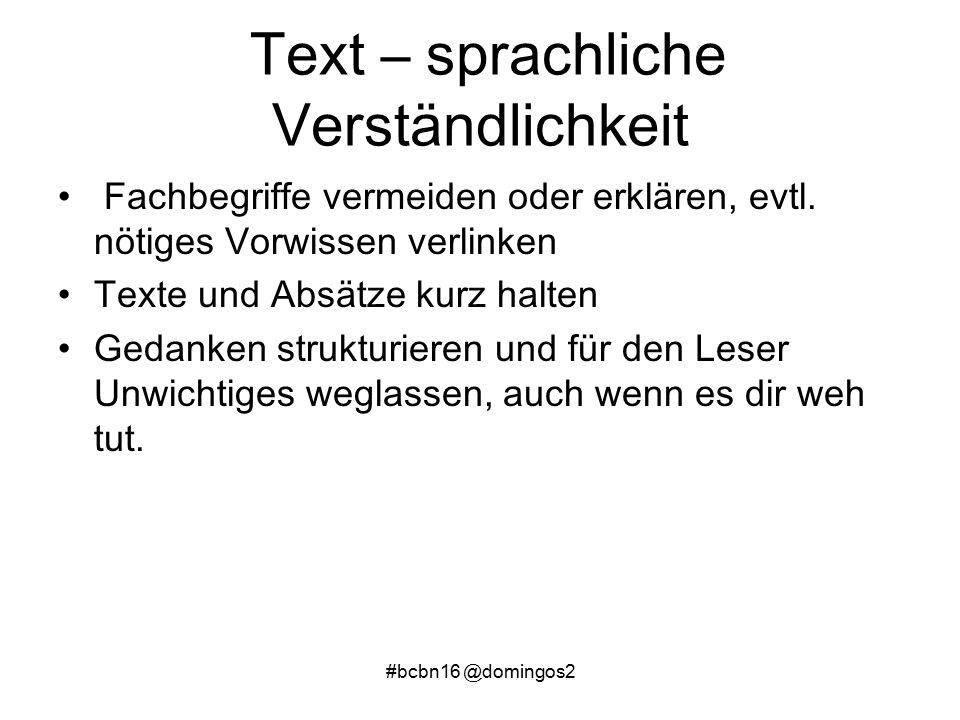 #bcbn16 @domingos2 Text – sprachliche Verständlichkeit Fachbegriffe vermeiden oder erklären, evtl.