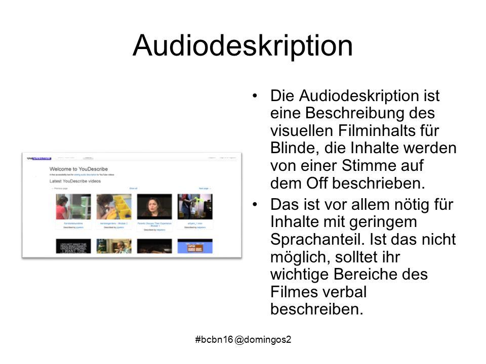 #bcbn16 @domingos2 Audiodeskription Die Audiodeskription ist eine Beschreibung des visuellen Filminhalts für Blinde, die Inhalte werden von einer Stimme auf dem Off beschrieben.