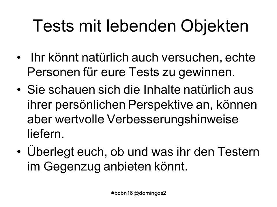#bcbn16 @domingos2 Tests mit lebenden Objekten Ihr könnt natürlich auch versuchen, echte Personen für eure Tests zu gewinnen.