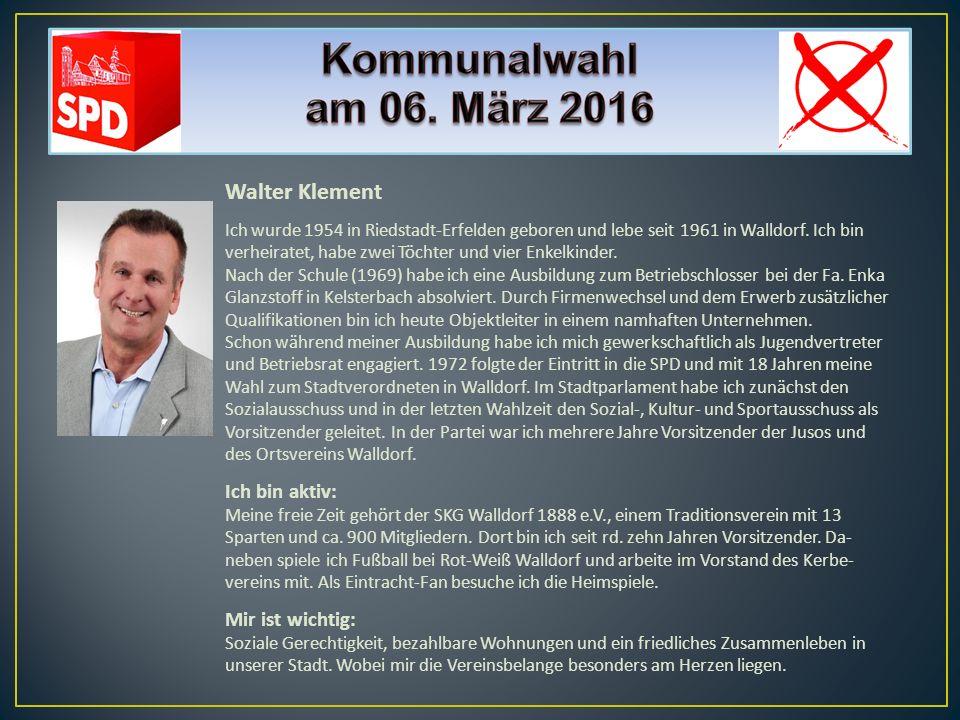 Walter Klement Ich wurde 1954 in Riedstadt-Erfelden geboren und lebe seit 1961 in Walldorf. Ich bin verheiratet, habe zwei Töchter und vier Enkelkinde