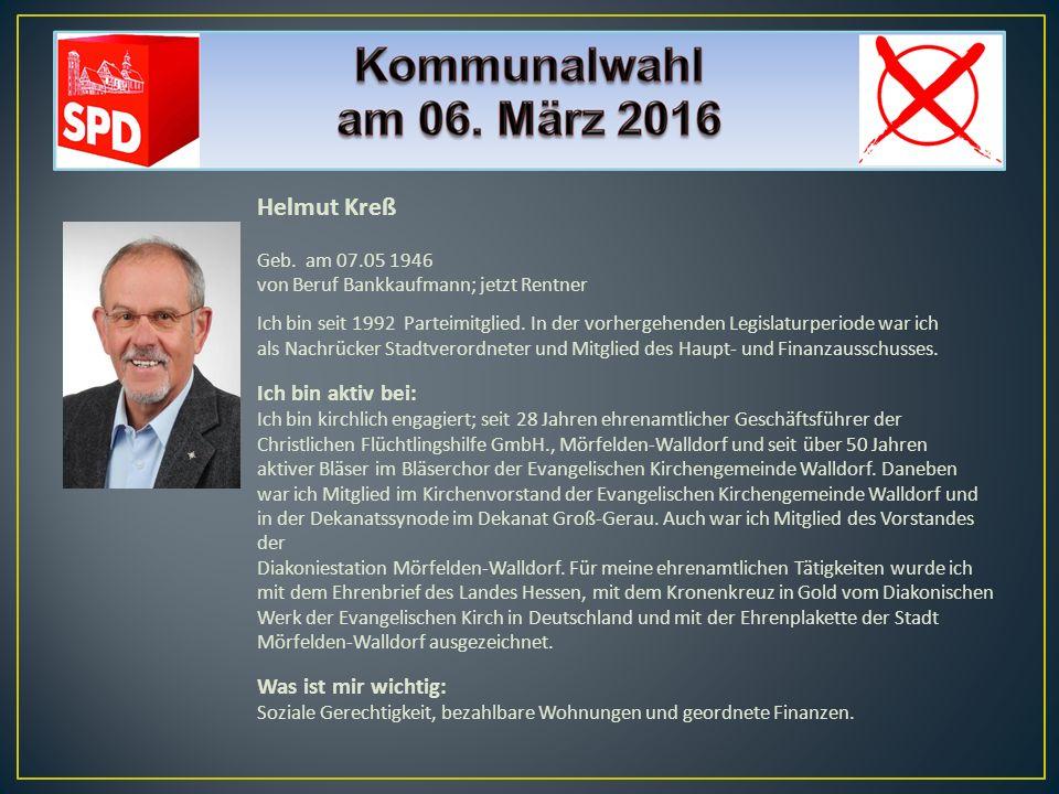 Helmut Kreß Geb. am 07.05 1946 von Beruf Bankkaufmann; jetzt Rentner Ich bin seit 1992 Parteimitglied. In der vorhergehenden Legislaturperiode war ich