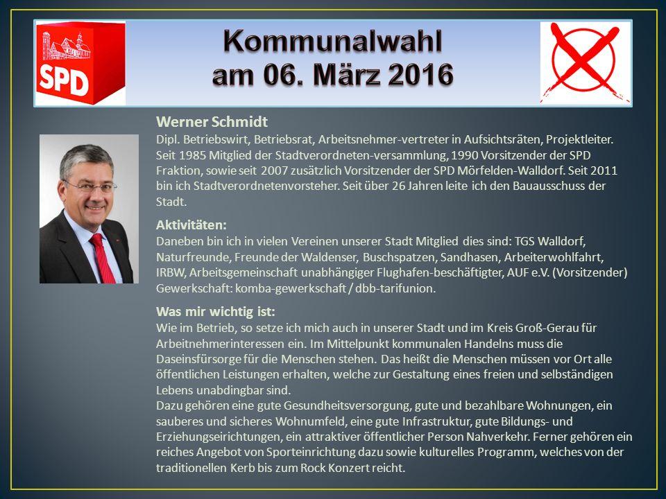 Werner Schmidt Dipl. Betriebswirt, Betriebsrat, Arbeitsnehmer-vertreter in Aufsichtsräten, Projektleiter. Seit 1985 Mitglied der Stadtverordneten-vers