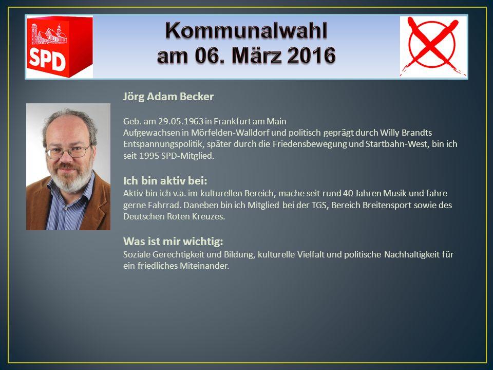 Jörg Adam Becker Geb. am 29.05.1963 in Frankfurt am Main Aufgewachsen in Mörfelden-Walldorf und politisch geprägt durch Willy Brandts Entspannungspoli