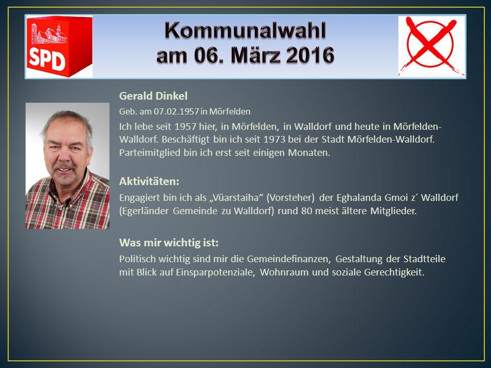 Gerald Dinkel Geb. am 07.02.1957 in Mörfelden Ich lebe seit 1957 hier, in Mörfelden, in Walldorf und heute in Mörfelden- Walldorf. Beschäftigt bin ich