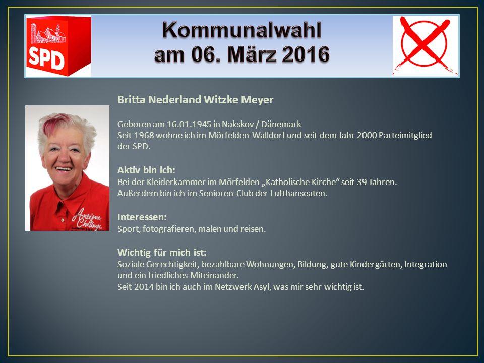 Britta Nederland Witzke Meyer Geboren am 16.01.1945 in Nakskov / Dänemark Seit 1968 wohne ich im Mörfelden-Walldorf und seit dem Jahr 2000 Parteimitgl