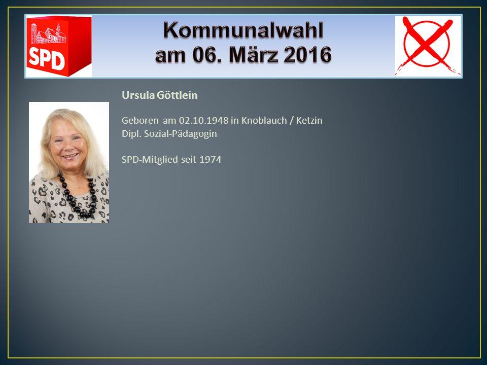 Ursula Göttlein Geboren am 02.10.1948 in Knoblauch / Ketzin Dipl. Sozial-Pädagogin SPD-Mitglied seit 1974