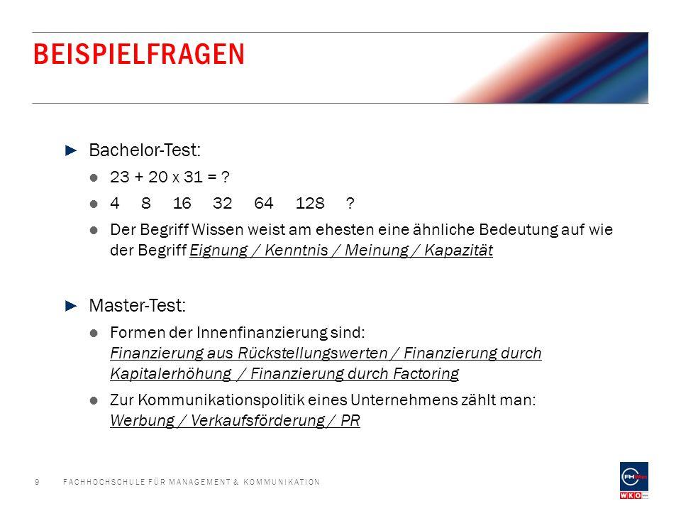BEISPIELFRAGEN FACHHOCHSCHULE FÜR MANAGEMENT & KOMMUNIKATION9 ► Bachelor-Test: 23 + 20 x 31 = .