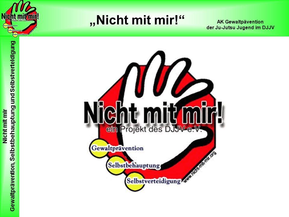 """Nicht mit mir Gewaltprävention, Selbstbehauptung und Selbstverteidigung AK Gewaltpävention der Ju-Jutsu Jugend im DJJV """"Nicht mit mir!"""