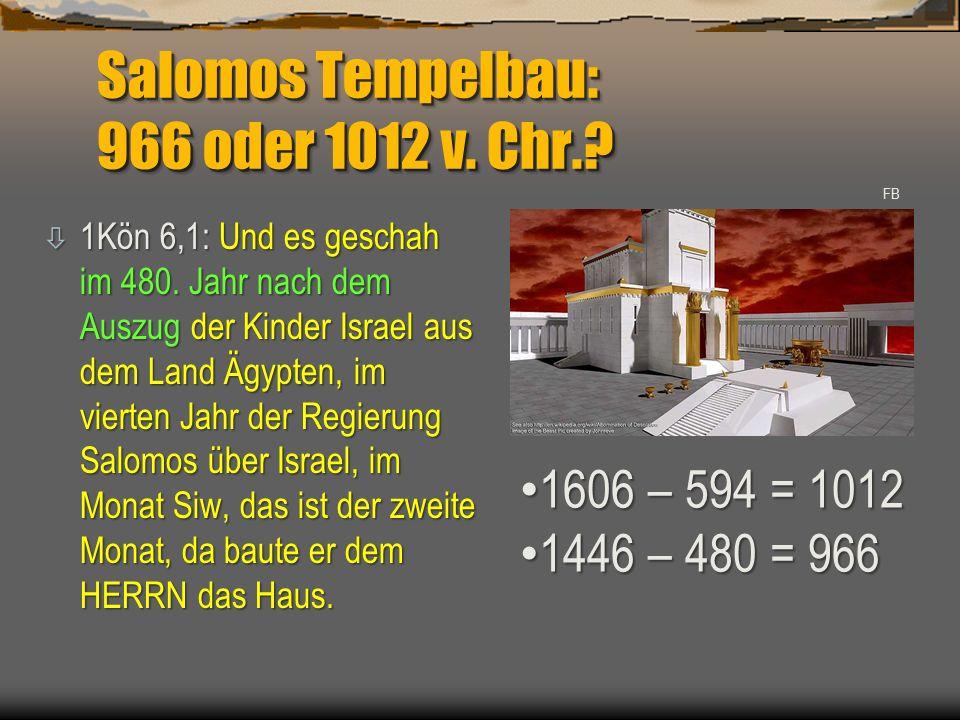 Salomos Tempelbau: 966 oder 1012 v. Chr.? ò 1Kön 6,1: Und es geschah im 480. Jahr nach dem Auszug der Kinder Israel aus dem Land Ägypten, im vierten J