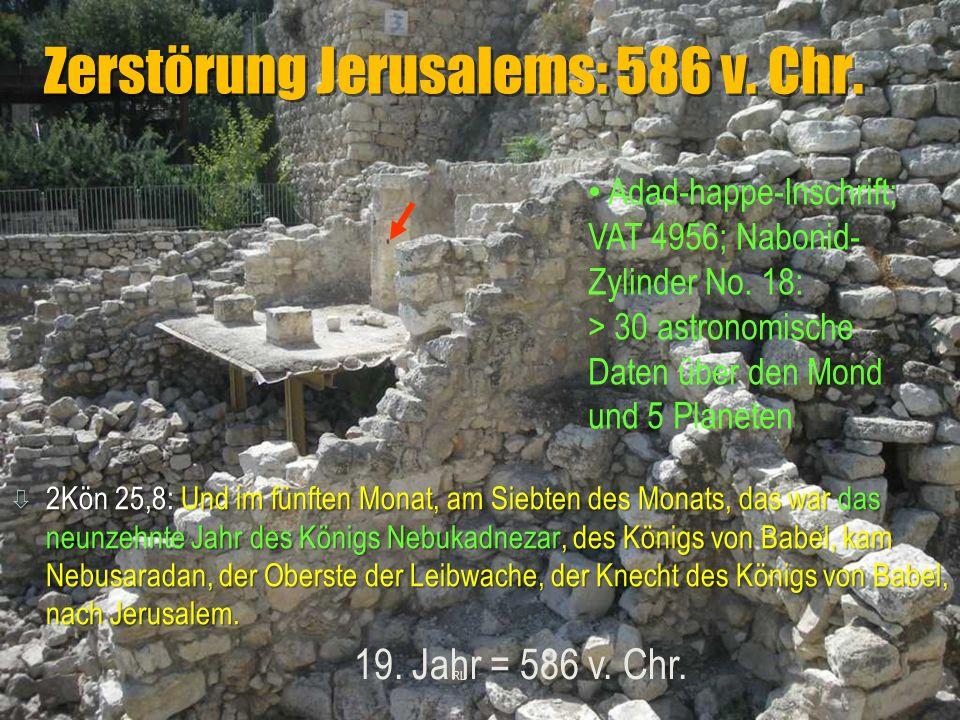 Zerstörung Jerusalems: 586 v. Chr. RL ò 2Kön 25,8: Und im fünften Monat, am Siebten des Monats, das war das neunzehnte Jahr des Königs Nebukadnezar, d