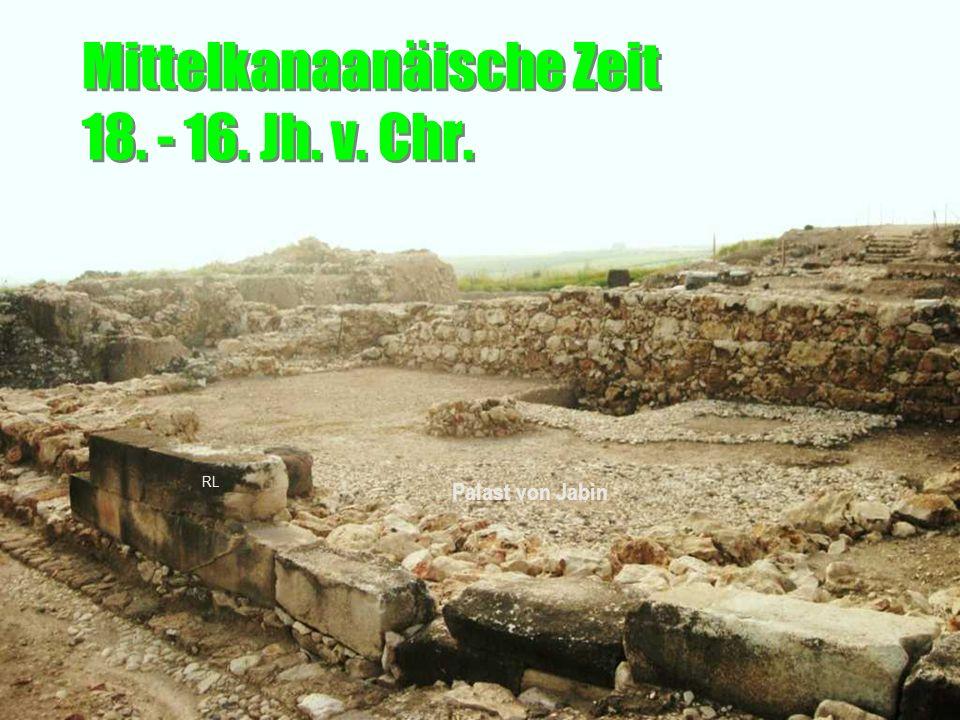 Mittelkanaanäische Zeit 18. - 16. Jh. v. Chr. Palast von Jabin RL