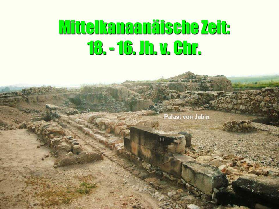 Mittelkanaanäische Zeit: 18. - 16. Jh. v. Chr. Palast von Jabin RL