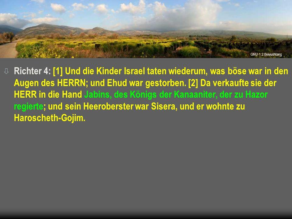 ò Richter 4: [1] Und die Kinder Israel taten wiederum, was böse war in den Augen des HERRN; und Ehud war gestorben. [2] Da verkaufte sie der HERR in d