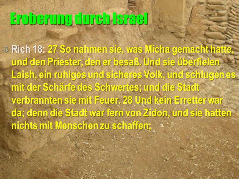 ò Rich 18: 27 So nahmen sie, was Micha gemacht hatte, und den Priester, den er besaß. Und sie überfielen Laish, ein ruhiges und sicheres Volk, und sch