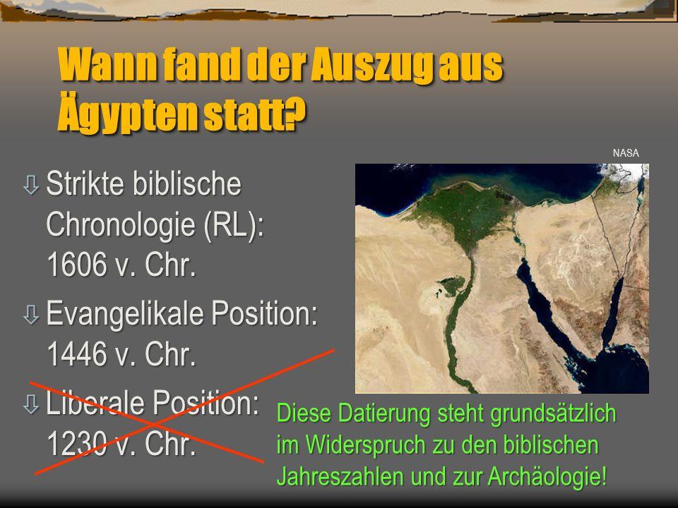 Wann fand der Auszug aus Ägypten statt? ò Strikte biblische Chronologie (RL): 1606 v. Chr. ò Evangelikale Position: 1446 v. Chr. ò Liberale Position: