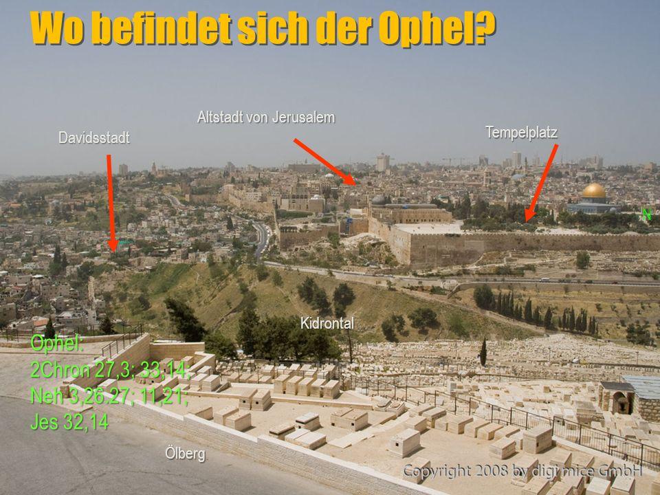 Wo befindet sich der Ophel? Davidsstadt Altstadt von Jerusalem Tempelplatz S N Ölberg Kidrontal Ophel: 2Chron 27,3; 33,14; Neh 3,26.27; 11,21; Jes 32,