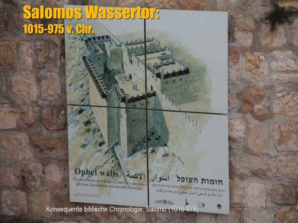 Salomos Wassertor: 1015-975 v. Chr. Konsequente biblische Chronologie: Salomo (1016-976) RL