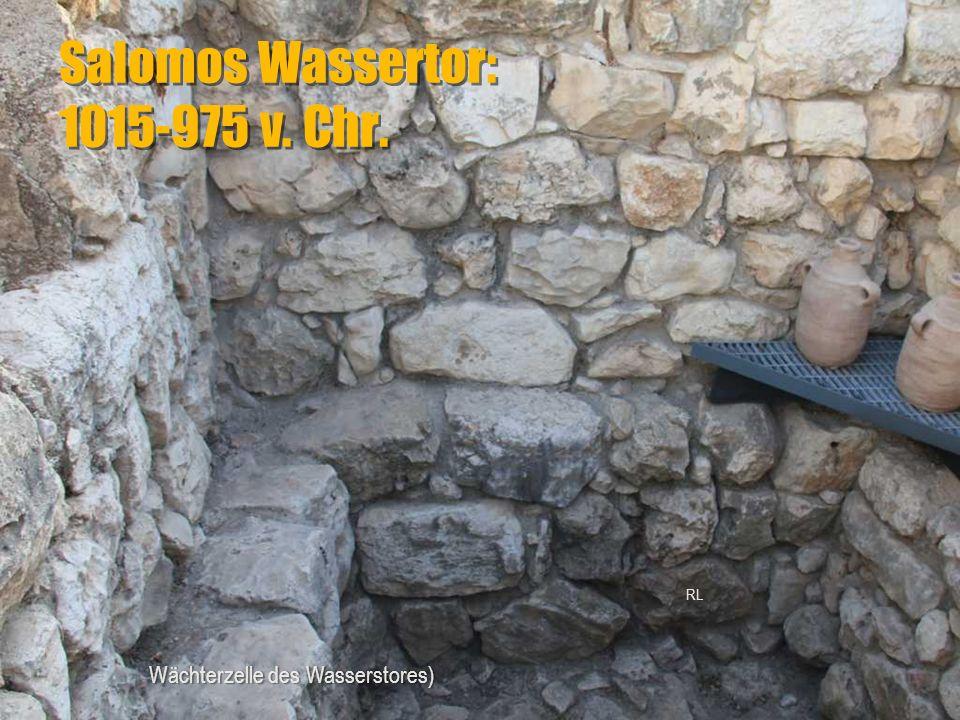 Salomos Wassertor: 1015-975 v. Chr. Wächterzelle des Wasserstores) RL