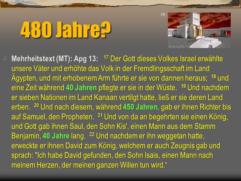 480 Jahre? ò Mehrheitstext (MT): Apg 13: 17 Der Gott dieses Volkes Israel erwählte unsere Väter und erhöhte das Volk in der Fremdlingsschaft im Land Ä