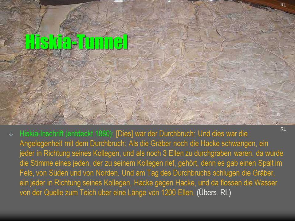 Hiskia-Tunnel ò Hiskia-Inschrift (entdeckt 1880): [Dies] war der Durchbruch: Und dies war die Angelegenheit mit dem Durchbruch: Als die Gräber noch di
