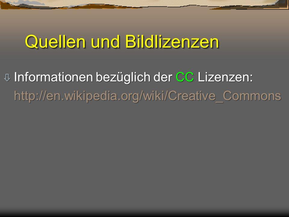 Quellen und Bildlizenzen ò Informationen bezüglich der CC Lizenzen: http://en.wikipedia.org/wiki/Creative_Commons