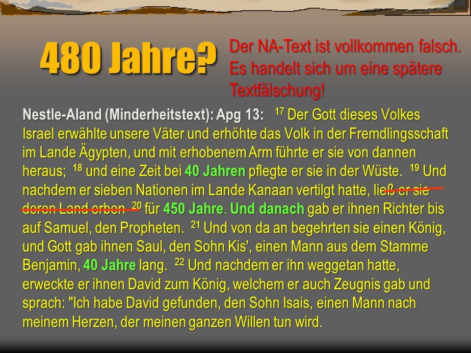 480 Jahre? Nestle-Aland (Minderheitstext): Apg 13: 17 Der Gott dieses Volkes Israel erwählte unsere Väter und erhöhte das Volk in der Fremdlingsschaft