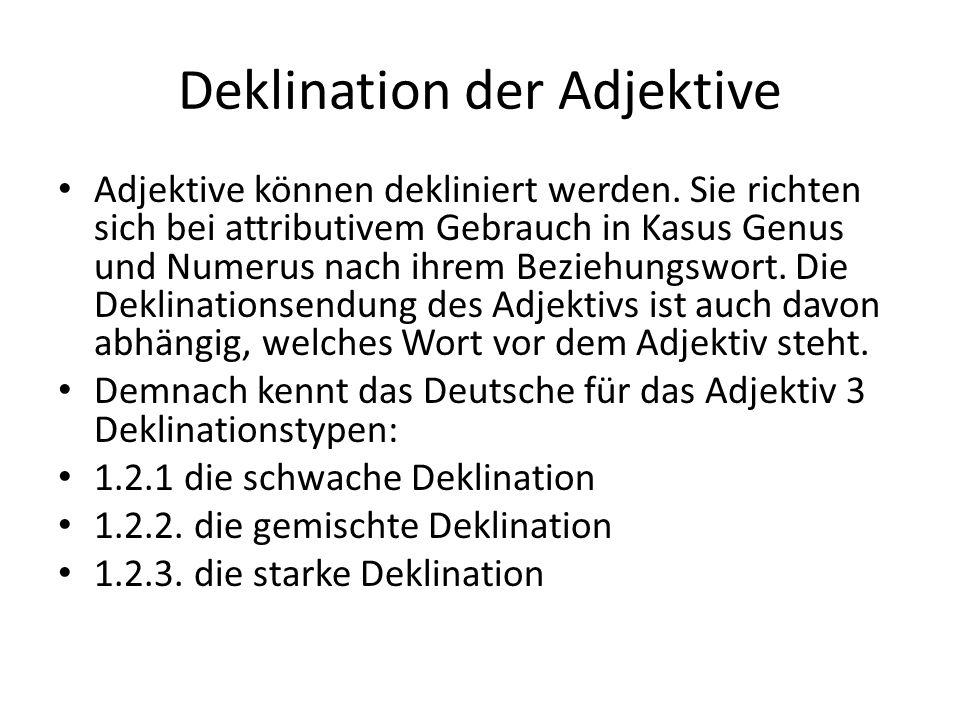 Deklination der Adjektive Adjektive können dekliniert werden. Sie richten sich bei attributivem Gebrauch in Kasus Genus und Numerus nach ihrem Beziehu
