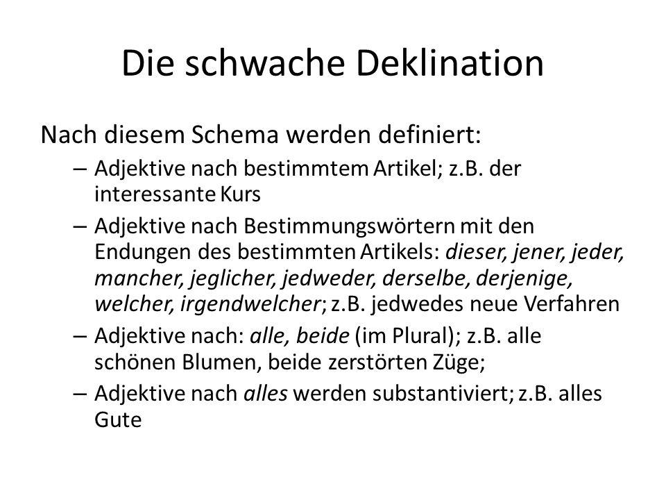 Die schwache Deklination Nach diesem Schema werden definiert: – Adjektive nach bestimmtem Artikel; z.B. der interessante Kurs – Adjektive nach Bestimm
