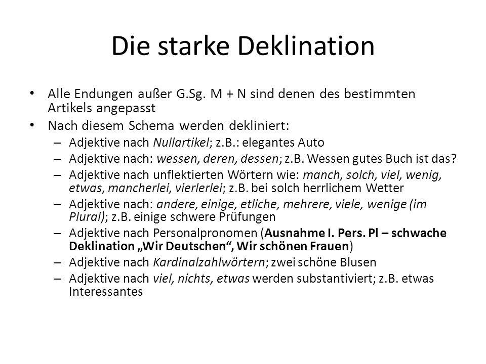 Die starke Deklination Alle Endungen außer G.Sg. M + N sind denen des bestimmten Artikels angepasst Nach diesem Schema werden dekliniert: – Adjektive