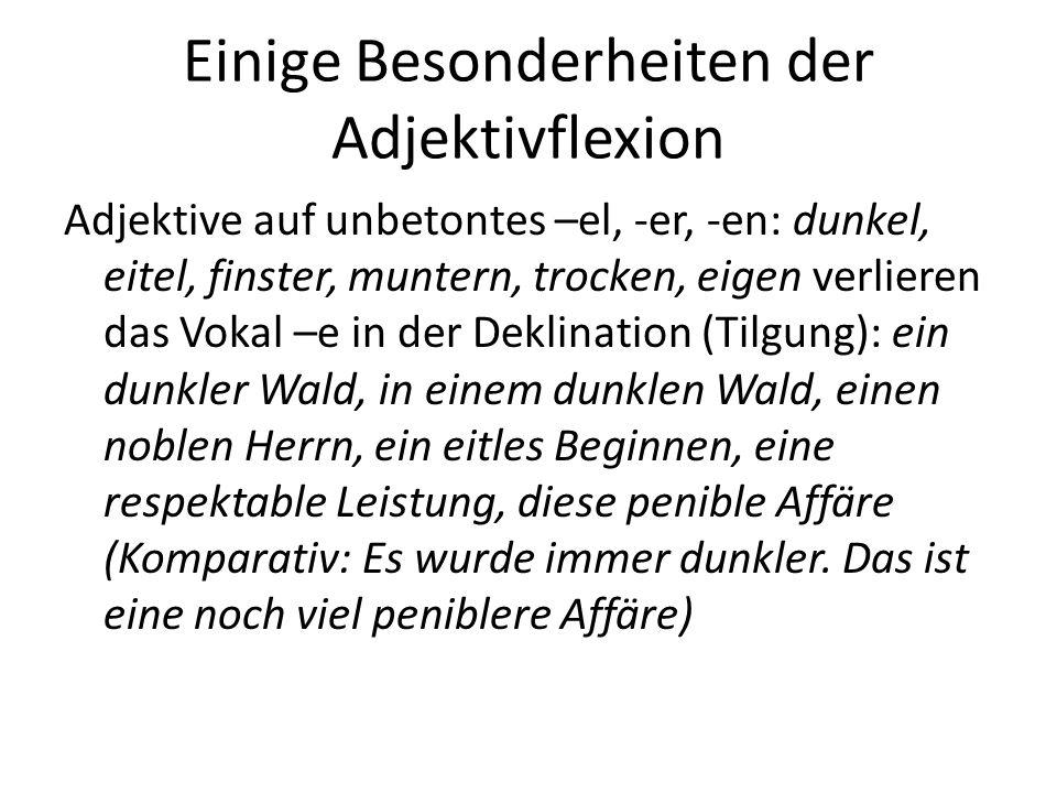 Einige Besonderheiten der Adjektivflexion Adjektive auf unbetontes –el, -er, -en: dunkel, eitel, finster, muntern, trocken, eigen verlieren das Vokal