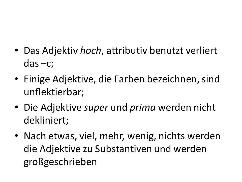 Das Adjektiv hoch, attributiv benutzt verliert das –c; Einige Adjektive, die Farben bezeichnen, sind unflektierbar; Die Adjektive super und prima werd