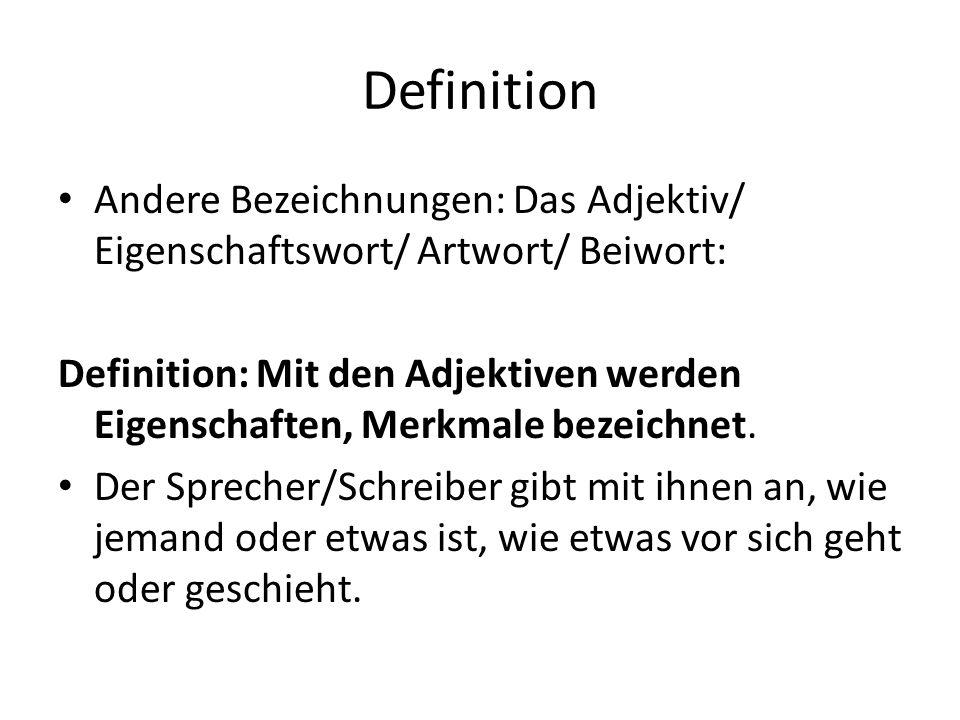 Definition Andere Bezeichnungen: Das Adjektiv/ Eigenschaftswort/ Artwort/ Beiwort: Definition: Mit den Adjektiven werden Eigenschaften, Merkmale bezei