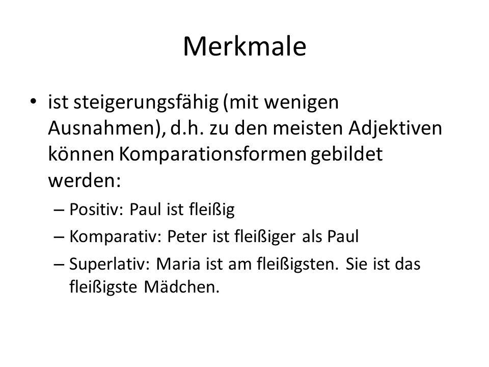 Merkmale ist steigerungsfähig (mit wenigen Ausnahmen), d.h. zu den meisten Adjektiven können Komparationsformen gebildet werden: – Positiv: Paul ist f