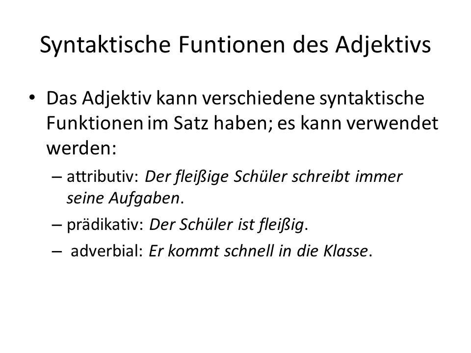 Syntaktische Funtionen des Adjektivs Das Adjektiv kann verschiedene syntaktische Funktionen im Satz haben; es kann verwendet werden: – attributiv: Der