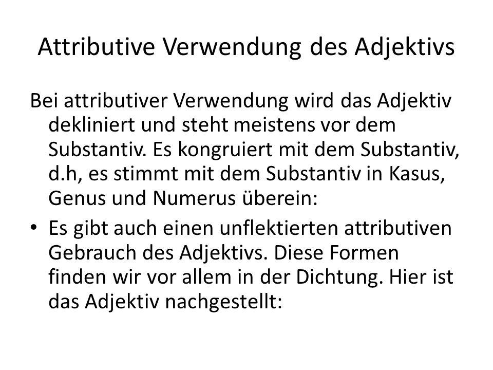 Attributive Verwendung des Adjektivs Bei attributiver Verwendung wird das Adjektiv dekliniert und steht meistens vor dem Substantiv. Es kongruiert mit