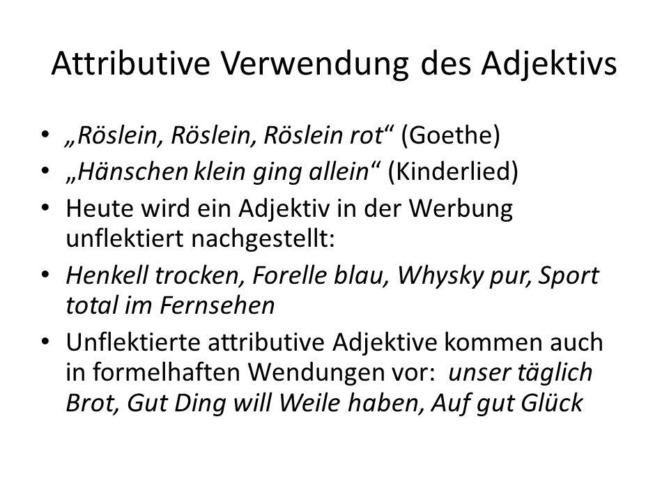 """Attributive Verwendung des Adjektivs """"Röslein, Röslein, Röslein rot"""" (Goethe) """"Hänschen klein ging allein"""" (Kinderlied) Heute wird ein Adjektiv in der"""